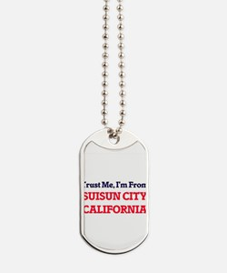 Trust Me, I'm from Suisun City California Dog Tags