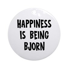 Happiness is being Bjorn   Ornament (Round)