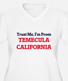Trust Me, I'm from Temecula Cali Plus Size T-Shirt