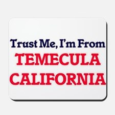 Trust Me, I'm from Temecula California Mousepad