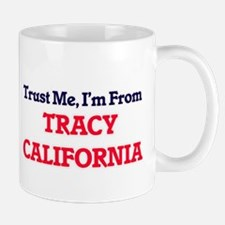 Trust Me, I'm from Tracy California Mugs