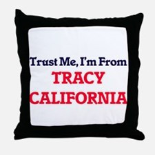 Trust Me, I'm from Tracy California Throw Pillow