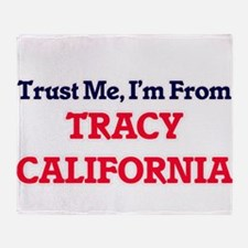 Trust Me, I'm from Tracy California Throw Blanket