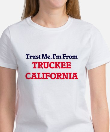 Trust Me, I'm from Truckee California T-Shirt
