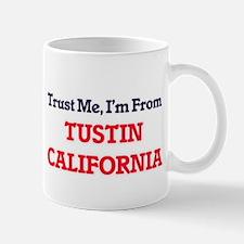 Trust Me, I'm from Tustin California Mugs