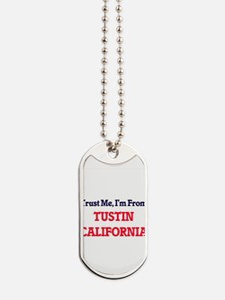 Trust Me, I'm from Tustin California Dog Tags