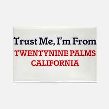 Trust Me, I'm from Twentynine Palms Califo Magnets