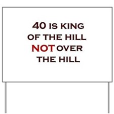 40 Is King Of The Hill Yard Sign