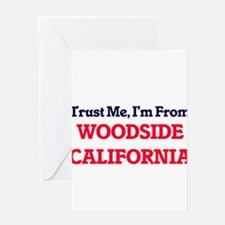 Trust Me, I'm from Woodside Califor Greeting Cards