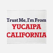 Trust Me, I'm from Yucaipa Californi Throw Blanket