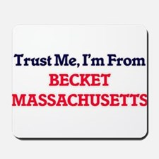 Trust Me, I'm from Becket Massachusetts Mousepad