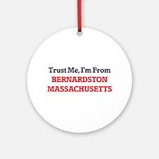 Trust Me, I'm from Bernardston Mass Round Ornament