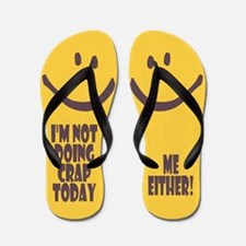 Im Not Doing Crap Today Flip Flops