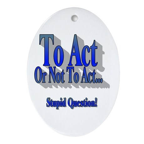 To Act or not to Act Oval Ornament