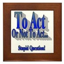 To Act or not to Act Framed Tile