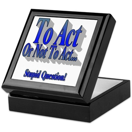 To Act or not to Act Keepsake Box