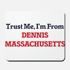Trust Me, I'm from Dennis Massachusetts Mousepad