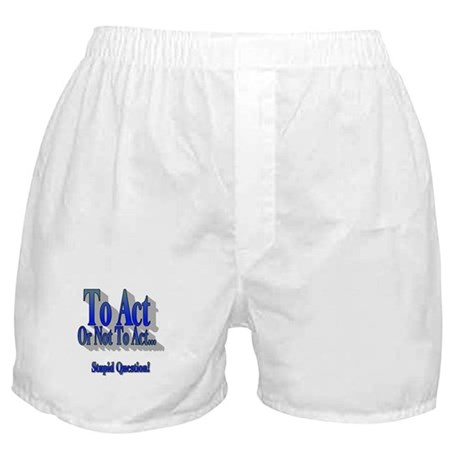 To Act or not to Act Boxer Shorts