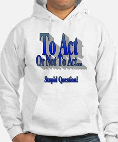 To Act or not to Act Hoodie