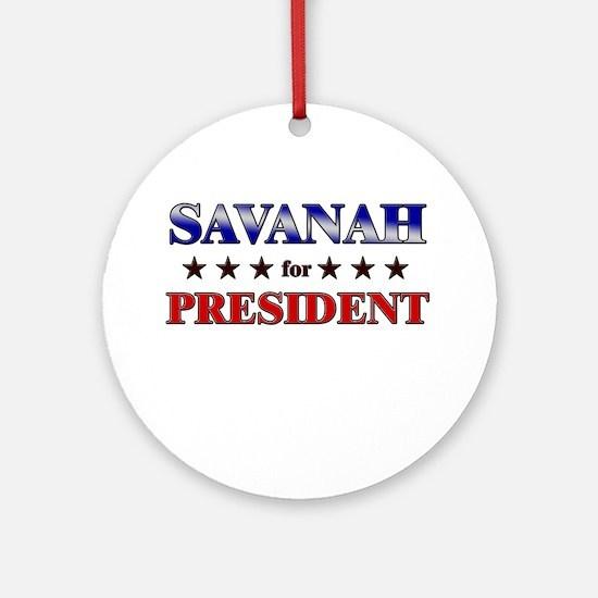 SAVANAH for president Ornament (Round)