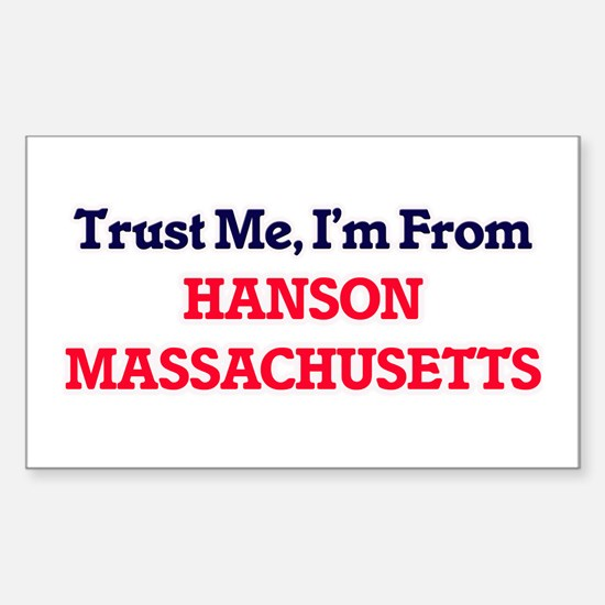 Trust Me, I'm from Hanson Massachusetts Decal