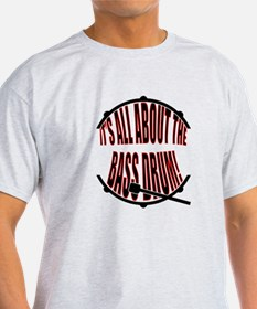 It's All About The Bass... Drum T-Shirt