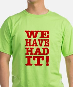 We Have Had I T-Shirt