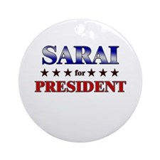 SARAI for president Ornament (Round)