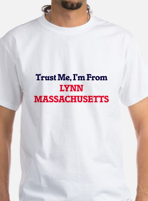 Trust Me, I'm from Lynn Massachusetts T-Shirt