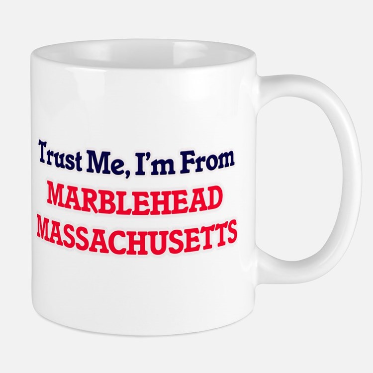 Trust Me, I'm from Marblehead Massachusetts Mugs
