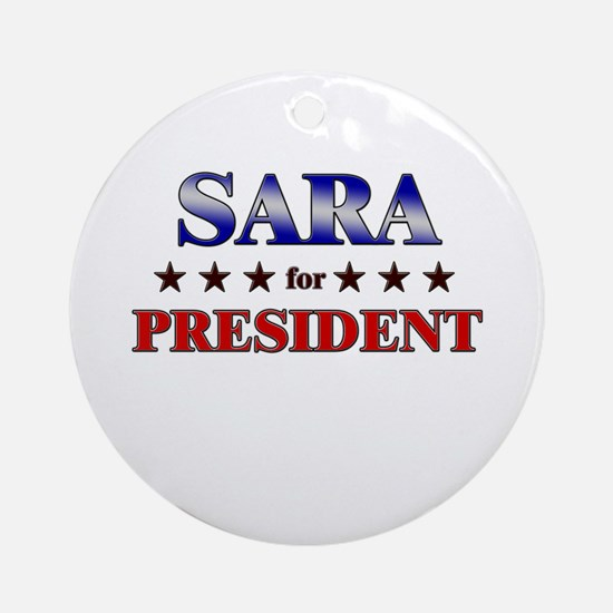 SARA for president Ornament (Round)
