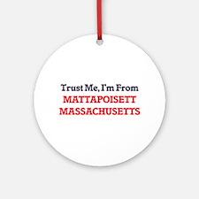 Trust Me, I'm from Mattapoisett Mas Round Ornament
