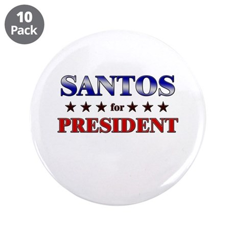 """SANTOS for president 3.5"""" Button (10 pack)"""