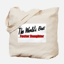 """""""The World's Best Foster Daughter"""" Tote Bag"""