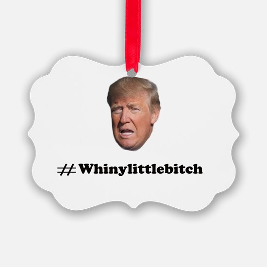 Whiny Little Bitch Ornament