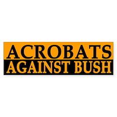 Acrobats Against Bush (bumper sticker)