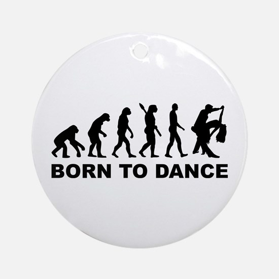 Evolution dancing born to dance Round Ornament