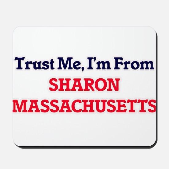 Trust Me, I'm from Sharon Massachusetts Mousepad