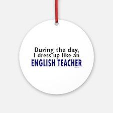 Dress Up Like An English Teacher Ornament (Round)