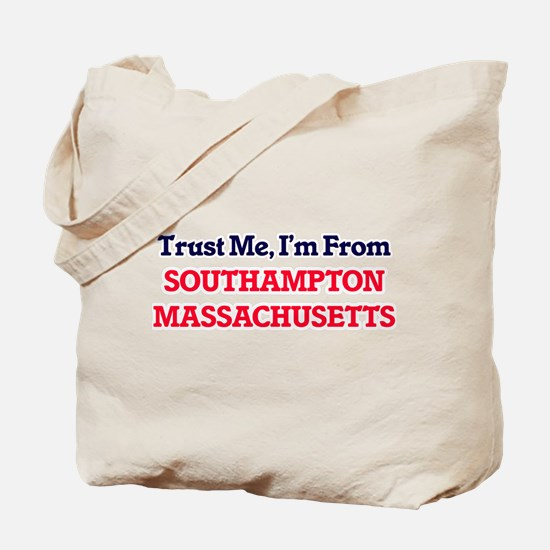 Trust Me, I'm from Southampton Massachuse Tote Bag