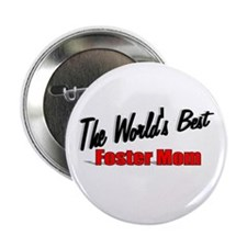 """The World's Best Foster Mom"" 2.25"" Button"