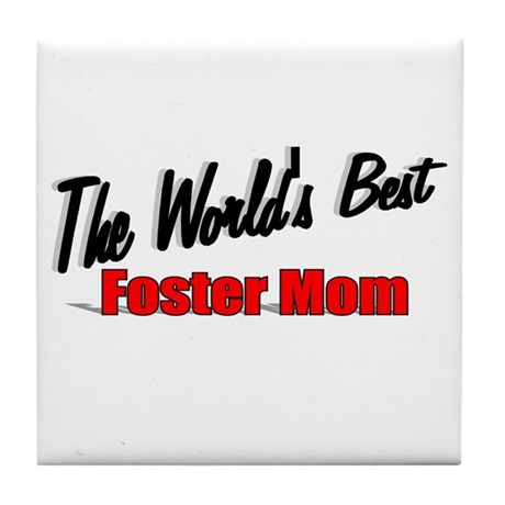 """The World's Best Foster Mom"" Tile Coaster"