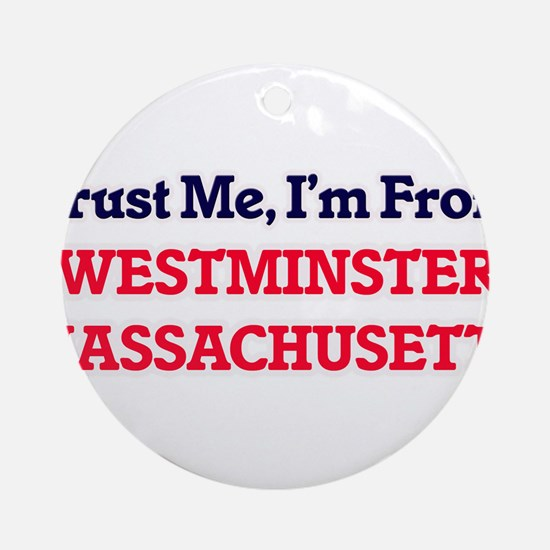 Trust Me, I'm from Westminster Mass Round Ornament