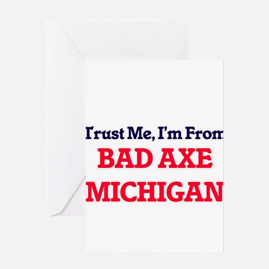 Trust Me, I'm from Bad Axe Michigan Greeting Cards