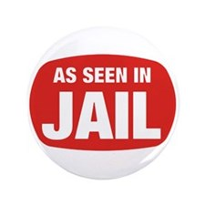 "As Seen In Jail 3.5"" Button"