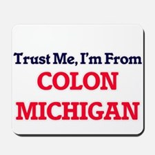 Trust Me, I'm from Colon Michigan Mousepad