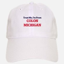 Trust Me, I'm from Colon Michigan Baseball Baseball Cap