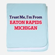 Trust Me, I'm from Eaton Rapids Michi baby blanket