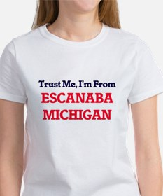 Trust Me, I'm from Escanaba Michigan T-Shirt