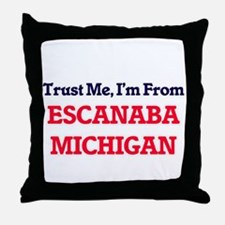 Trust Me, I'm from Escanaba Michigan Throw Pillow